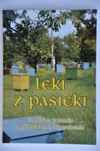 """""""Leki z pasieki, produkty pszczele w profilaktyce i lecznictwie"""" Elżbieta Hołderna-Kędzia, Bogdan Kędzia"""